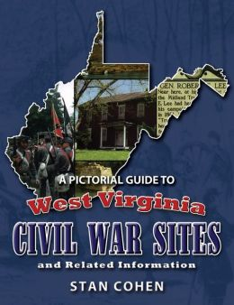 A Pictorial Guide to West Virginia Civil War Sites and Related Information