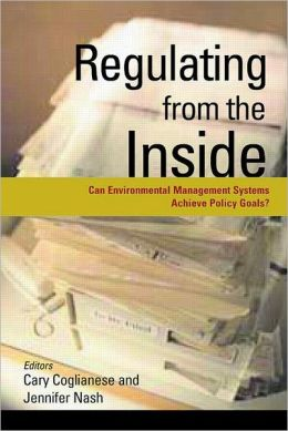 Regulating from the Inside: Can Environmental Management Systems Achieve Policy Goals