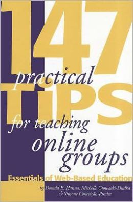147 Practical Tips for Teaching Online Groups: Essentials of Web-Based Education