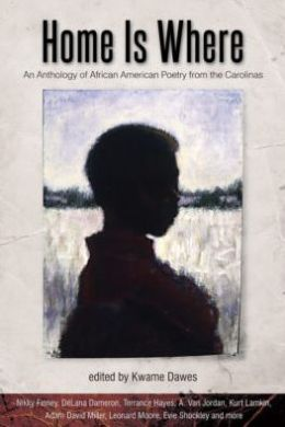 Home Is Where: An Anthology of African American Poetry from the Carolinas
