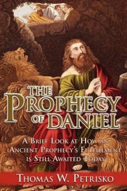 The Prophecy of Daniel: A Brief Look at How an Ancient Prophecy's Fulfillment Is Still Awaited Today