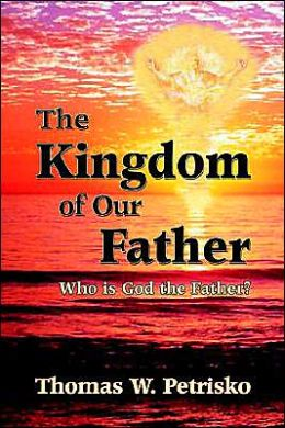 Kingdom of Our Father: Interviews with Today's Visionaries about the First Person of the Trinity
