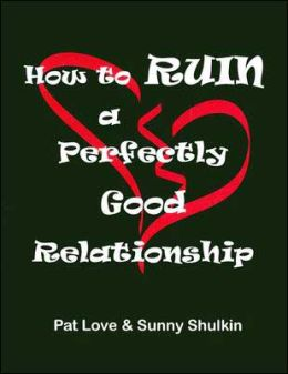 How to Ruin a Perfectly Good Relationship: Speaking from Experience