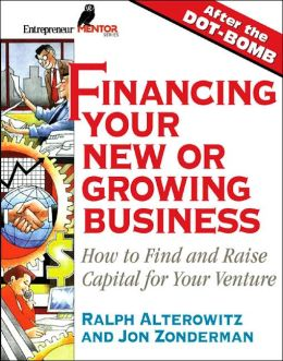 Financing Your New Or Growing Business: How to Find and Raise Capital for Your Venture