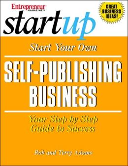 Start Your Own Self-Publsihing Business: Your Step-by-Step Guide to Success