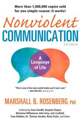 Nonviolent Communication: A Language of Life Create Your Life, Your Relationships, and Your World in Harmony with Your Values