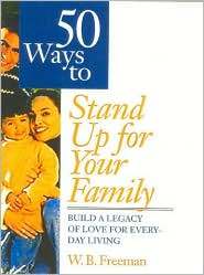 50 Ways to Stand up for Your Family: Build a Legacy of Love for Everyday Living