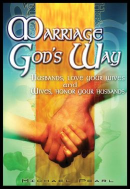 Marriage God's Way: Husbands love your wives and Wives honor your Husbands