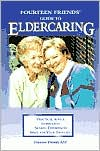 The Fourteen Friends Guide to Eldercaring: Inspiration, Practical Advice, Shared Experiences, Space to Think