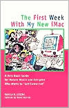 First Week with My New IMac: A Very Basic Guide for Mature Adults and Everyone Who Wants to Get Connected