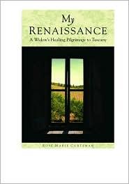 My Renaissance: A Widow's Healing Pilgrimage to Tuscany