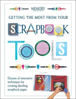 Getting the Most from Your Scrapbook Tools