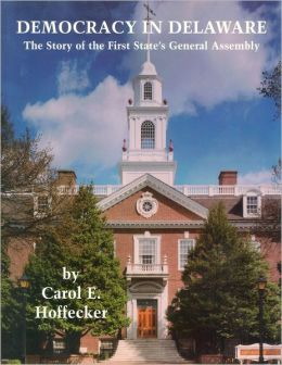 Democracy in Delaware: The Story of the First State's General Assembly