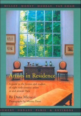 Artists in Residence: A Guide to the Homes and Studios of Eight 19th-Century Artists in and Around Paris