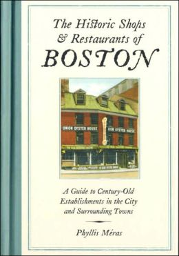 The Historic Shops and Restaurants of Boston: A Guide to Century-Old Establishments in the City and Surrounding Towns