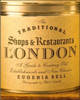 Traditional Shops & Restaurants of London: A Guide to Century-Old Establishments and New Classics