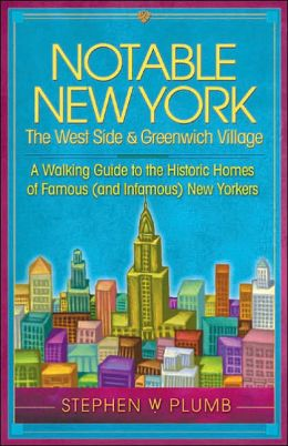 Notable New York: the West Side and Greenwich Village: A Walking Guide to the Historic Homes of Famous (and Infamous) New Yorkers