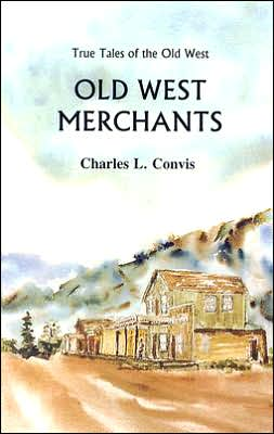 True Tales of the Old West: Old West Merchants