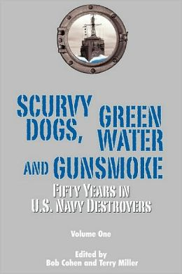 Scurvy Dogs, Green Water and Gunsmoke, Vol 1: Fifty Years in US Navy Destroyers