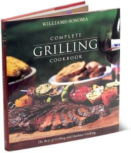 Williams Sonoma Complete Grilling Cookbook