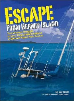 Escape from Hermit Island: Two Women Struggle to Save Their Sunken Sailboat in Remote Papua New Guinea
