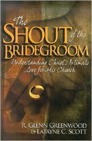 The Shout of the Bridegroom: Understanding Christ's Intimate Love for His Church