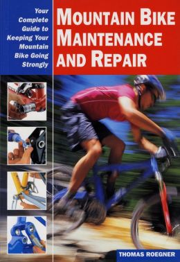 Mountain Bike Maintenance and Repair: Your Complete Guide to Keeping Your Mountain Bike Going Strongly