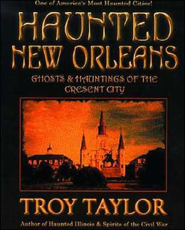 Haunted New Orleans: Ghosts and Hauntings of the Crescent City