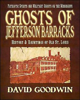 Ghosts of Jefferson Barracks: History and Hauntings of Old St. Louis