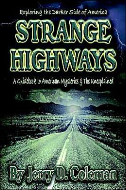 Strange Highways: A Guidebook to American Mysteries and the Unexplained