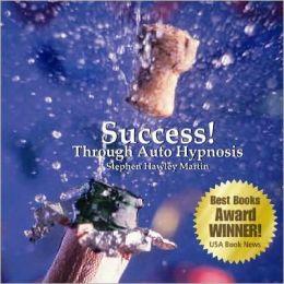 Success! Through Auto Hypnosis: Thirty Days to Purpose & Prosperity