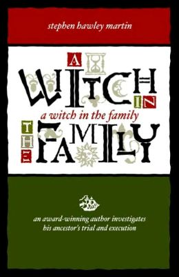 A Witch in the Family: An Award-Winning Author Investigates His Ancestor's Trial and Execution