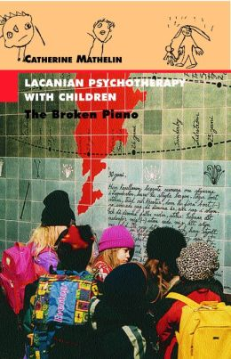 Lacanian Psychotherapy with Children: The Broken Piano