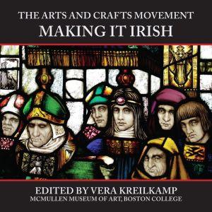 The Arts and Crafts Movement: Making It Irish