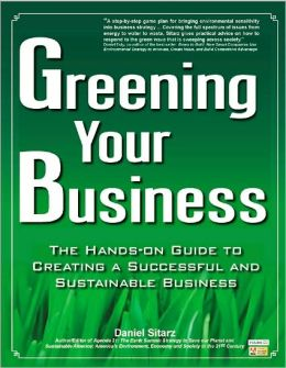 Greening Your Business: The Hands-On Guide to Creating a Successful and Sustainable Business