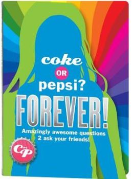 Coke or Pepsi? Forever! Amazingly Awesome Questions 2 ask your Friends!