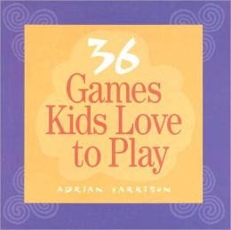 36 Games Kids Love to Play