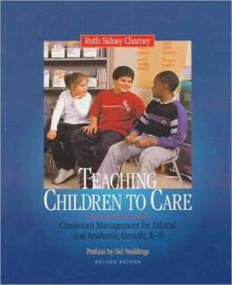 Teaching Children to Care: Classroom Management for Ethical and Academic Growth, K-8
