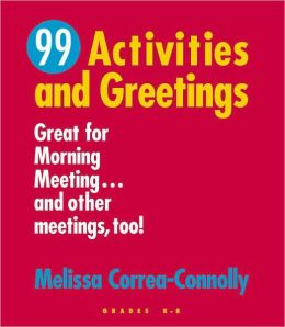 99 Activities and Greetings: Great for Morning Meeting... and Other Meetings, Too!