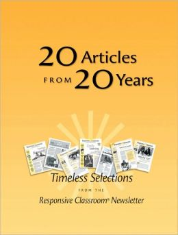 20 Articles from 20 Years: Timeless Selections from the Responsive Classroom Newsletter