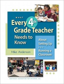 What Every 4th Grade Teacher Needs to Know about Setting up and Running a Classroom: About Setting up and Running a Classroom