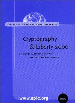 Cryptography & Liberty 2000 : An International Survey of Encryption Policy