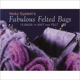 Nicky Epstein's Fabulous Felted Bags: 15 Bags to Knit and Felt
