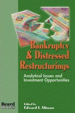 Bankruptcy and Distressed Restructurings: Analytical Issues and Investment Opportunities