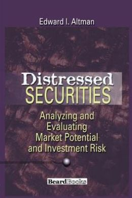 Distressed Securities: Analyzing and Evaluating Market Potential and Investment Risk