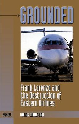 Grounded; Frank Lorenzo and the Destruction of Eastern Airlines