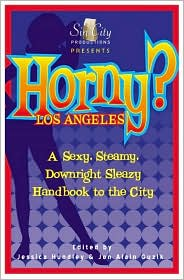 Horny? Los Angeles: A Sexy, Steamy, Downright Sleazy Handbook to the City