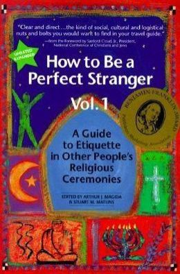 How to Be a Perfect Stranger: A Guide to Etiquette in Other People's Religious Ceremonies