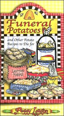 Funeral Potatoes: And Other Potato Recipes to Die For