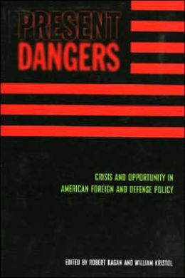 Present Dangers: Crisis and Opportunity in American Foreign and Defense Policy